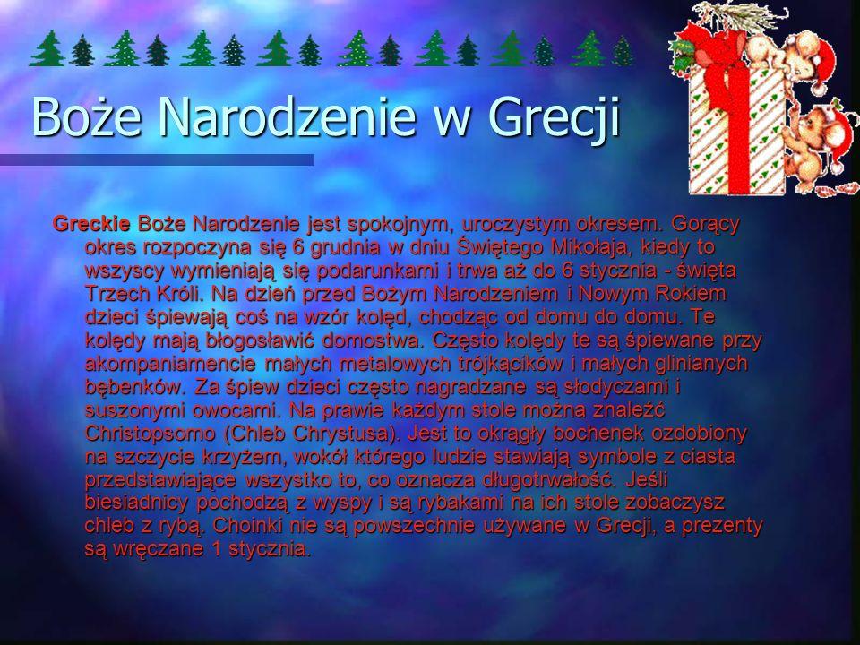 Boże Narodzenie w Grecji Greckie Boże Narodzenie jest spokojnym, uroczystym okresem. Gorący okres rozpoczyna się 6 grudnia w dniu Świętego Mikołaja, k