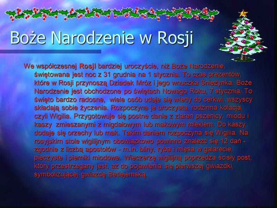 Boże Narodzenie w Rosji We współczesnej Rosji bardziej uroczyście, niż Boże Narodzenie, świętowana jest noc z 31 grudnia na 1 stycznia. To czas prezen