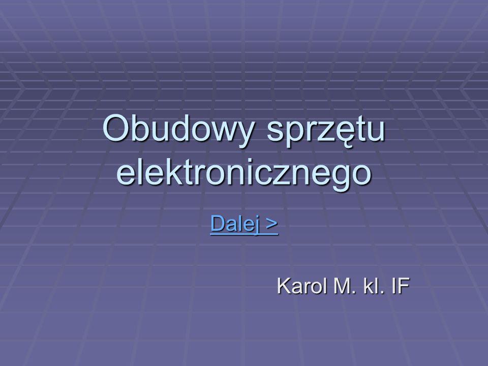 Obudowy sprzętu elektronicznego Dalej > Dalej > Karol M. kl. IF