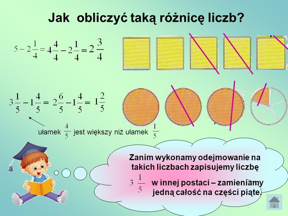 Korzystając z rysunku, oblicz różnicę liczb. 1 - = ? ? Gdy odejmujemy liczby mieszane, czasami wystarczy obliczyć osobno różnicę części całkowitych i