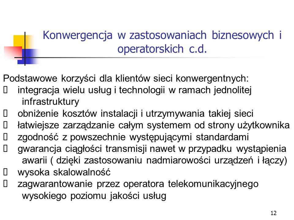 12 Konwergencja w zastosowaniach biznesowych i operatorskich c.d. Podstawowe korzyści dla klientów sieci konwergentnych: integracja wielu usług i tech