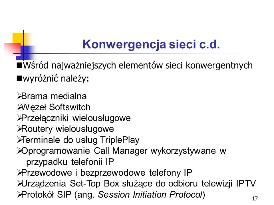17 Konwergencja sieci c.d. Brama medialna Węzeł Softswitch Przełączniki wielousługowe Routery wielousługowe Terminale do usług TriplePlay Oprogramowan