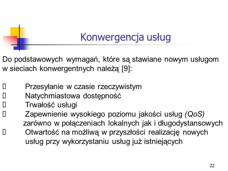 22 Konwergencja usług Do podstawowych wymagań, które są stawiane nowym usługom w sieciach konwergentnych należą [9]: Przesyłanie w czasie rzeczywistym