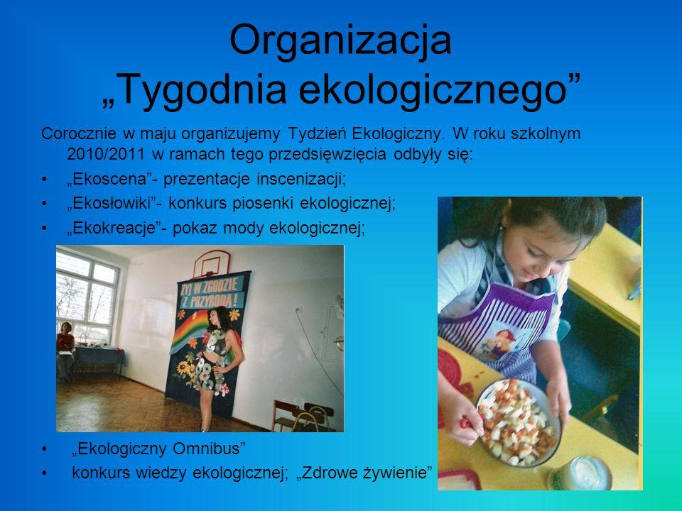 Organizacja Tygodnia ekologicznego Corocznie w maju organizujemy Tydzień Ekologiczny. W roku szkolnym 2010/2011 w ramach tego przedsięwzięcia odbyły s