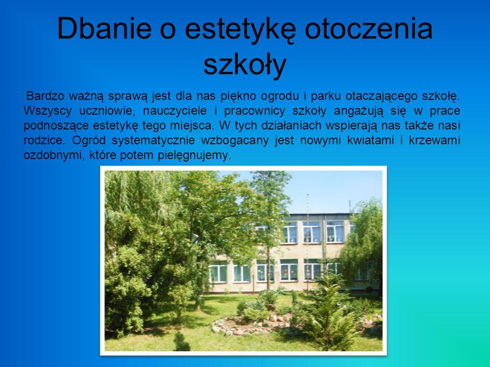 Dbanie o estetykę otoczenia szkoły Bardzo ważną sprawą jest dla nas piękno ogrodu i parku otaczającego szkołę. Wszyscy uczniowie, nauczyciele i pracow