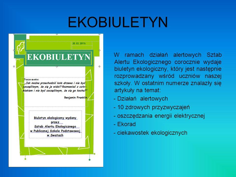 EKOBIULETYN W ramach działań alertowych Sztab Alertu Ekologicznego corocznie wydaje biuletyn ekologiczny, który jest następnie rozprowadzany wśród ucz