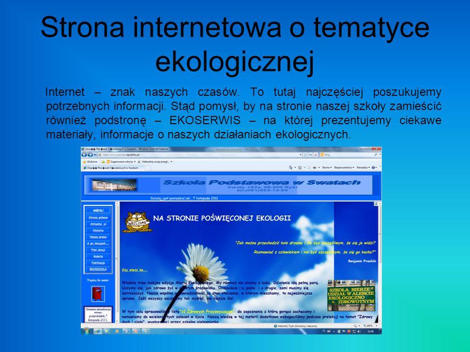 Strona internetowa o tematyce ekologicznej Internet – znak naszych czasów. To tutaj najczęściej poszukujemy potrzebnych informacji. Stąd pomysł, by na