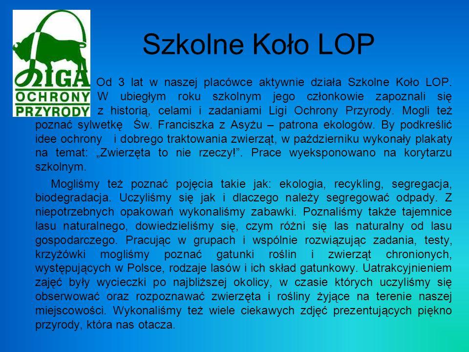 Szkolne Koło LOP Od 3 lat w naszej placówce aktywnie działa Szkolne Koło LOP. W ubiegłym roku szkolnym jego członkowie zapoznali się z historią, celam
