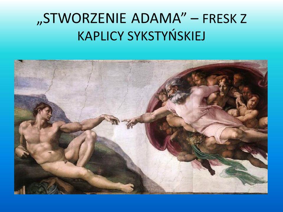 STWORZENIE ADAMA – FRESK Z KAPLICY SYKSTYŃSKIEJ