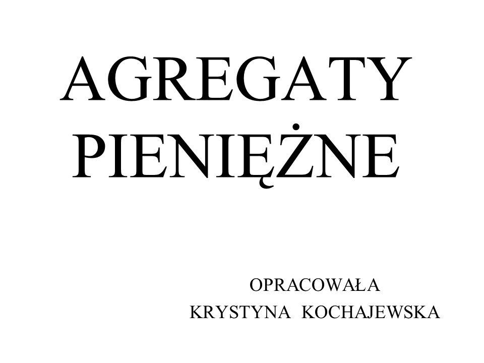 AGREGATY PIENIĘŻNE OPRACOWAŁA KRYSTYNA KOCHAJEWSKA