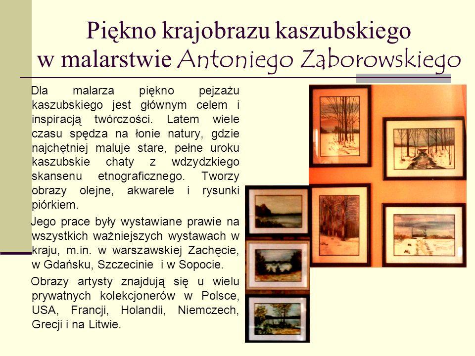 Piękno krajobrazu kaszubskiego w malarstwie Antoniego Zaborowskiego Dla malarza piękno pejzażu kaszubskiego jest głównym celem i inspiracją twórczości.