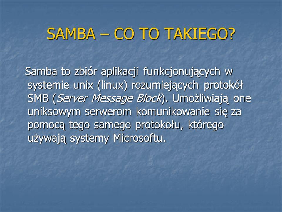 Programy składające się na SAMBĘ smbd – demon odpowiedzialny za zarządzanie zasobami współdzielonymi przez serwer i jego klientów.