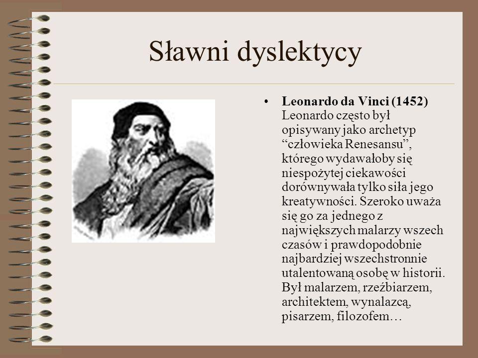 Sławni dyslektycy Leonardo da Vinci (1452) Leonardo często był opisywany jako archetyp człowieka Renesansu, którego wydawałoby się niespożytej ciekawo