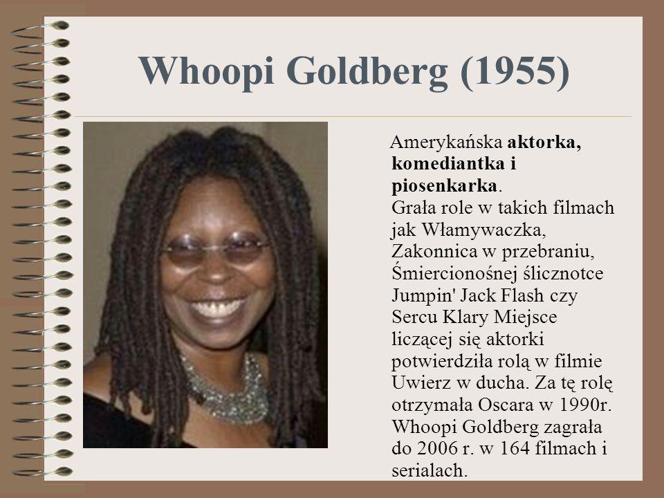 Whoopi Goldberg (1955) Amerykańska aktorka, komediantka i piosenkarka. Grała role w takich filmach jak Włamywaczka, Zakonnica w przebraniu, Śmierciono
