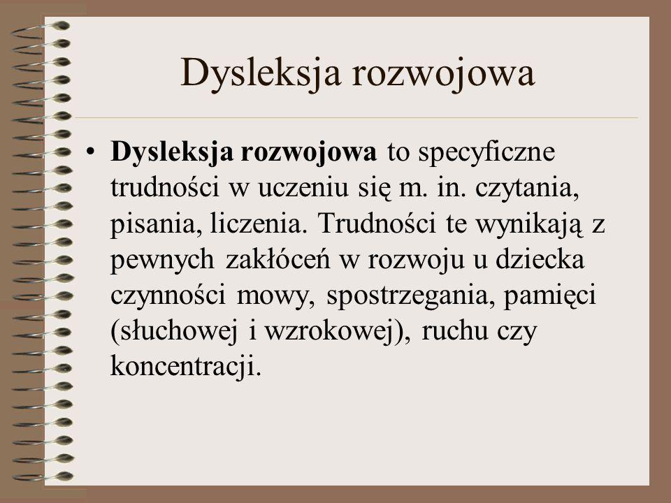 Dysleksja rozwojowa Dysleksja rozwojowa to specyficzne trudności w uczeniu się m. in. czytania, pisania, liczenia. Trudności te wynikają z pewnych zak