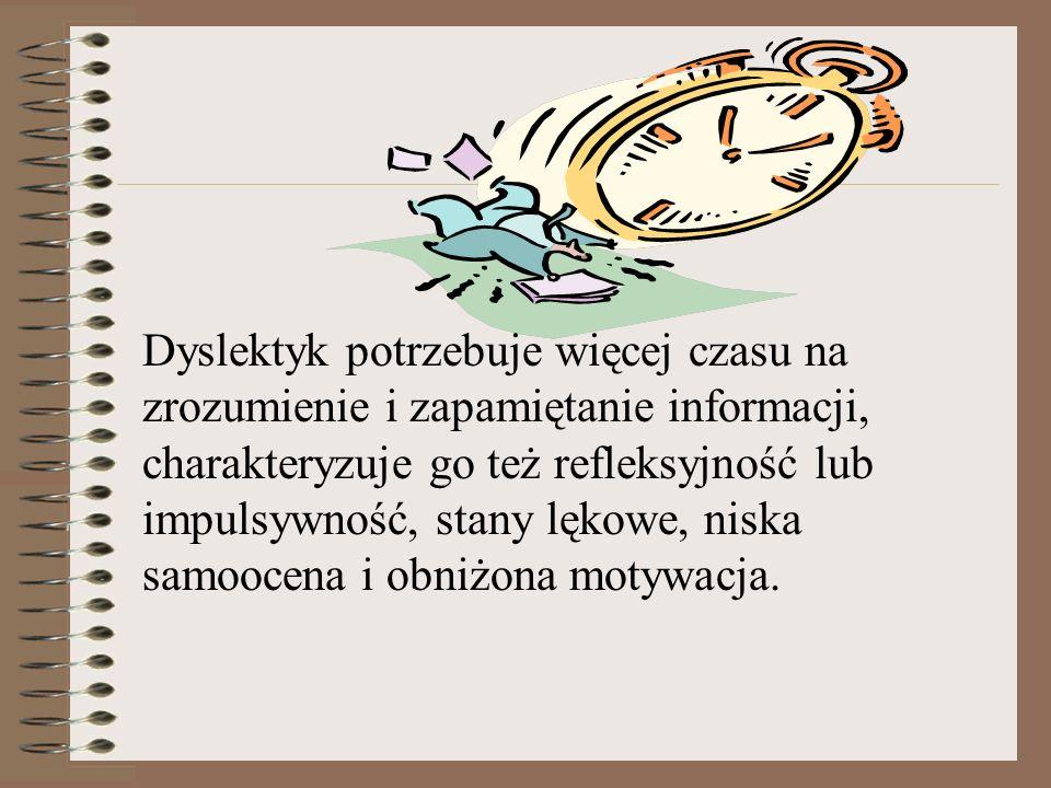 Dyslektyk potrzebuje więcej czasu na zrozumienie i zapamiętanie informacji, charakteryzuje go też refleksyjność lub impulsywność, stany lękowe, niska