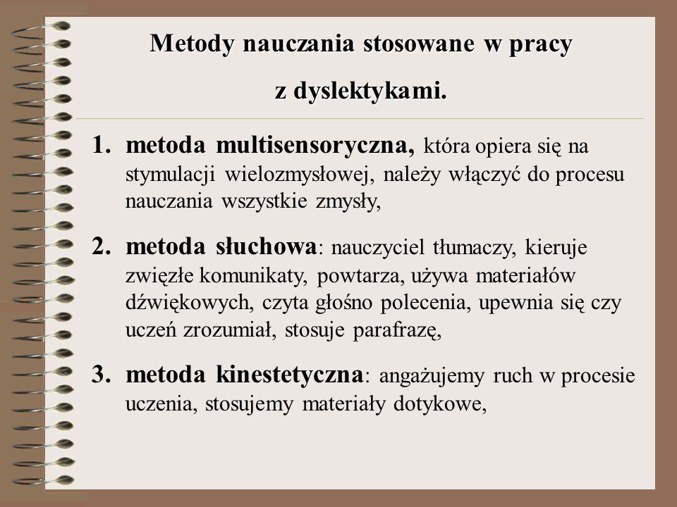 Metody nauczania stosowane w pracy z dyslektykami. 1.metoda multisensoryczna, która opiera się na stymulacji wielozmysłowej, należy włączyć do procesu