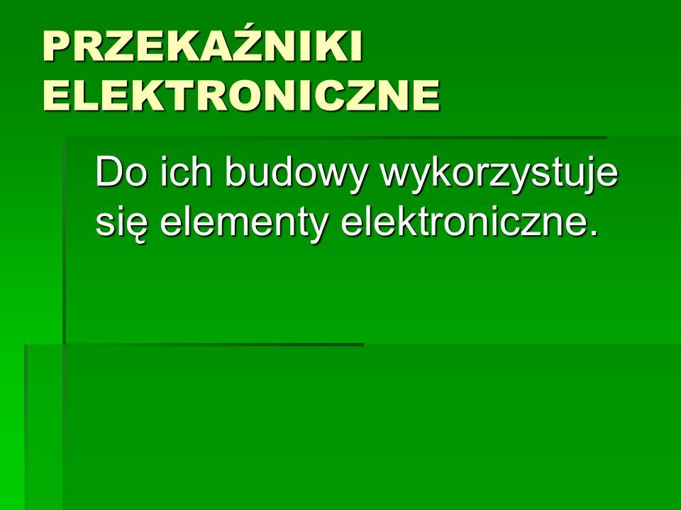 PRZEKAŹNIKI ELEKTRONICZNE Do ich budowy wykorzystuje się elementy elektroniczne. Do ich budowy wykorzystuje się elementy elektroniczne.