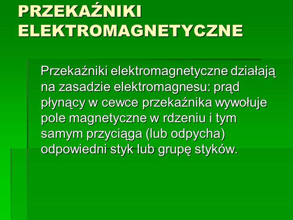 PRZEKAŹNIKI ELEKTROMAGNETYCZNE Przekaźniki elektromagnetyczne działają na zasadzie elektromagnesu: prąd płynący w cewce przekaźnika wywołuje pole magnetyczne w rdzeniu i tym samym przyciąga (lub odpycha) odpowiedni styk lub grupę styków.