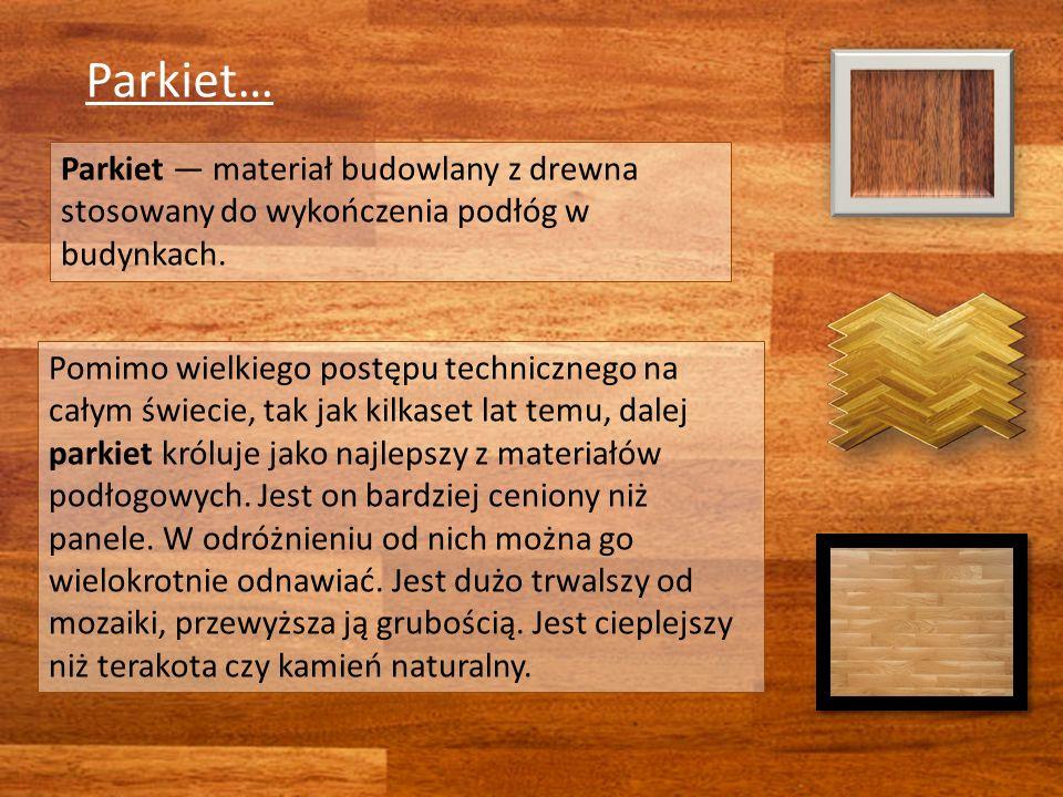 Parkiet… Parkiet materiał budowlany z drewna stosowany do wykończenia podłóg w budynkach.