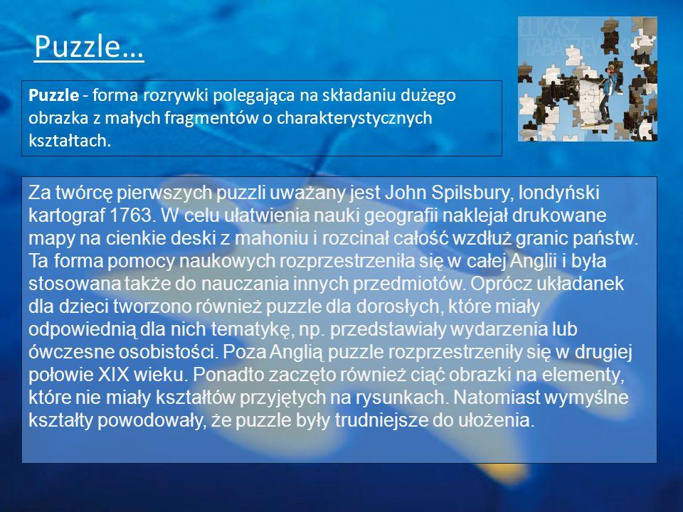 Puzzle… Puzzle - forma rozrywki polegająca na składaniu dużego obrazka z małych fragmentów o charakterystycznych kształtach. Za twórcę pierwszych puzz
