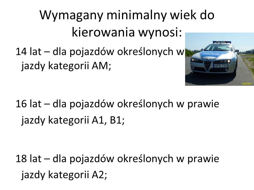 Wymagany minimalny wiek do kierowania wynosi: 14 lat – dla pojazdów określonych w prawie jazdy kategorii AM; 16 lat – dla pojazdów określonych w prawi
