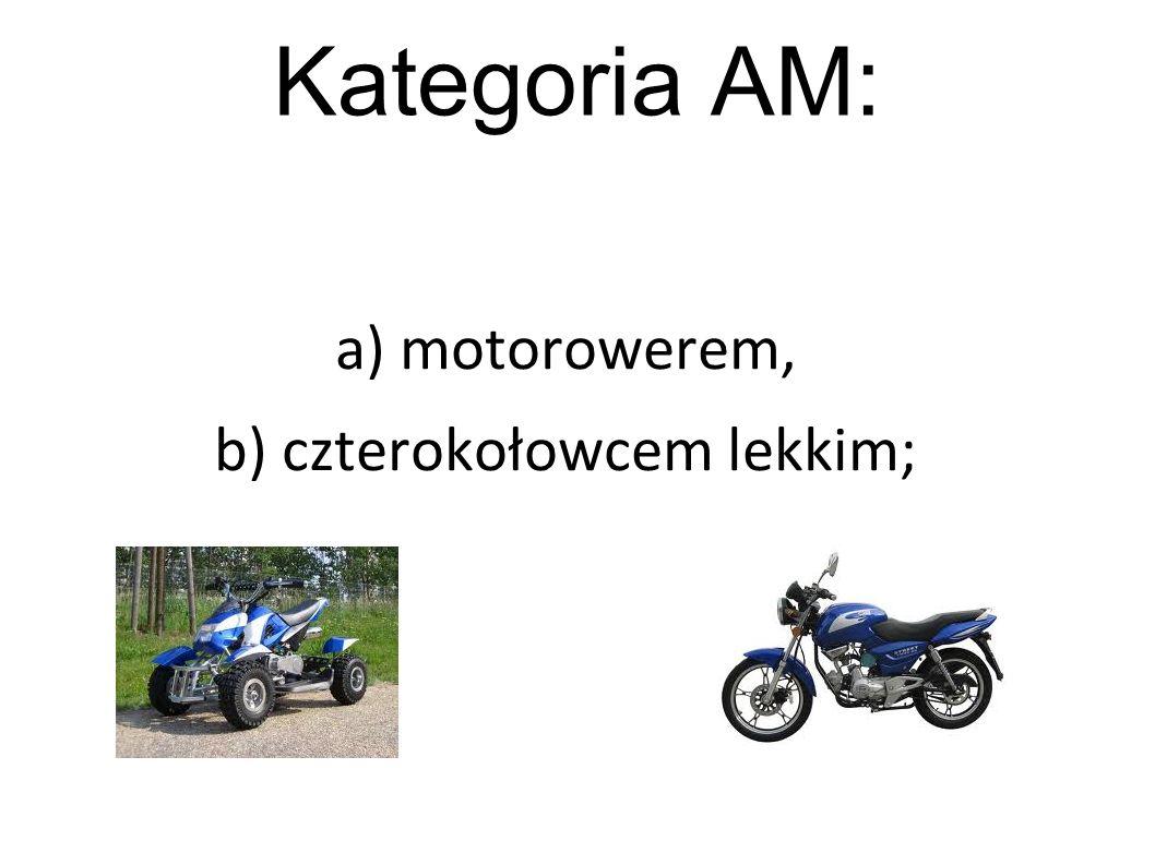 Kategoria AM: a) motorowerem, b) czterokołowcem lekkim;