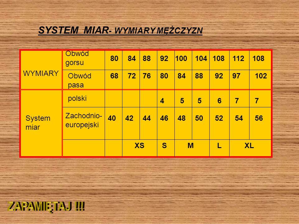 SYSTEM MIAR - WYMIARY MĘŻCZYZN WYMIARY Obwód gorsu Obwód pasa System miar polski Zachodnio- europejski 80 68 40 84 72 42 88 76 44 XS 92 80 46 100 84 4