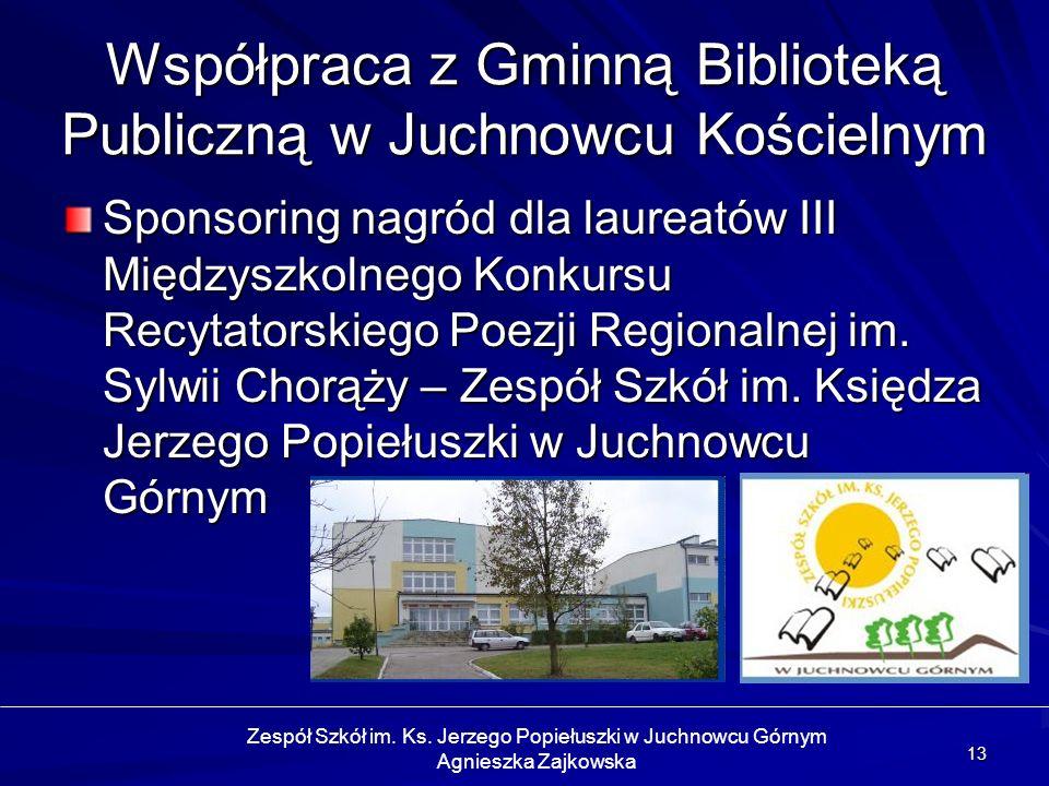 13 Współpraca z Gminną Biblioteką Publiczną w Juchnowcu Kościelnym Sponsoring nagród dla laureatów III Międzyszkolnego Konkursu Recytatorskiego Poezji