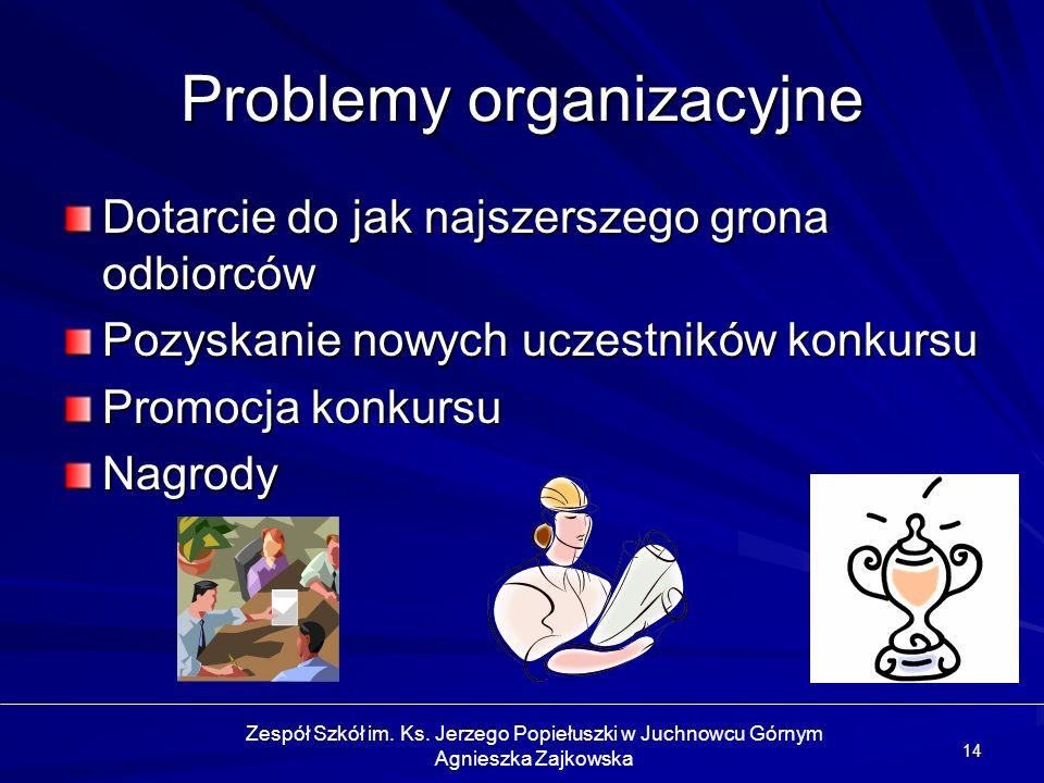 14 Problemy organizacyjne Dotarcie do jak najszerszego grona odbiorców Pozyskanie nowych uczestników konkursu Promocja konkursu Nagrody Zespół Szkół i