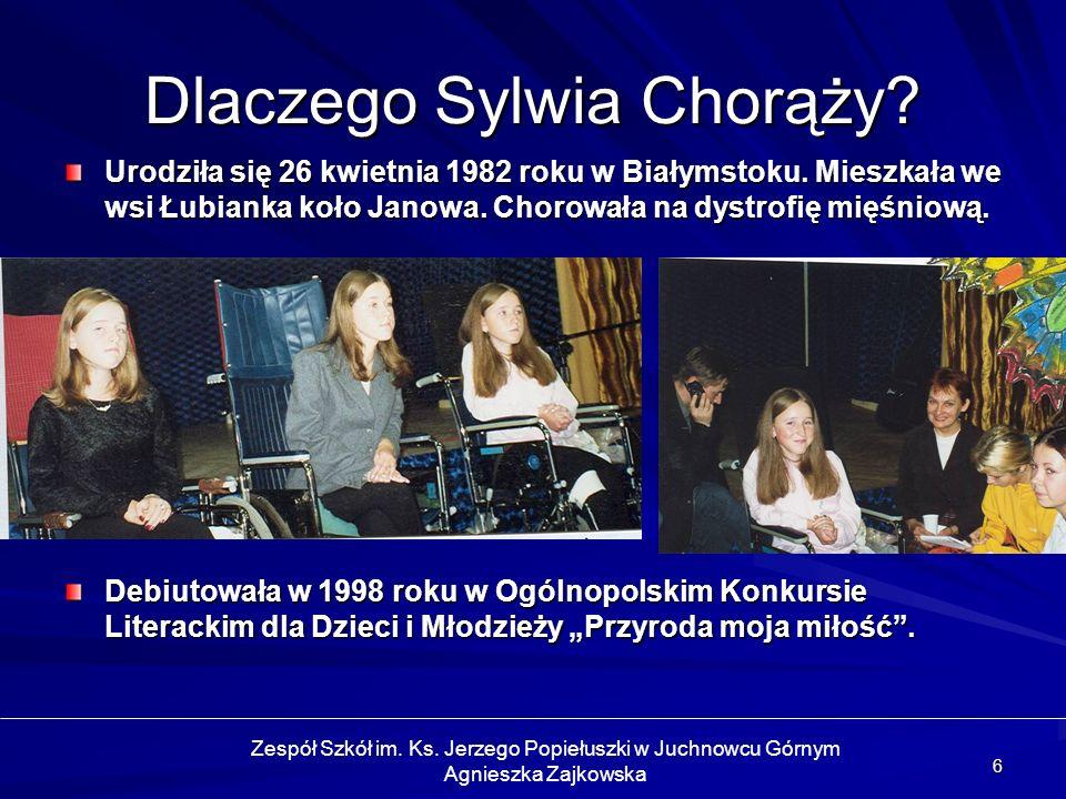 6 Dlaczego Sylwia Chorąży? Zespół Szkół im. Ks. Jerzego Popiełuszki w Juchnowcu Górnym Agnieszka Zajkowska Urodziła się 26 kwietnia 1982 roku w Białym