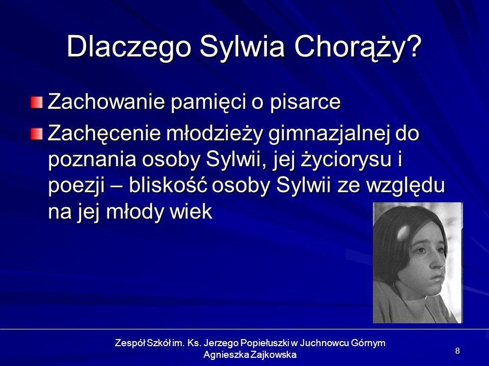 8 Zachowanie pamięci o pisarce Zachęcenie młodzieży gimnazjalnej do poznania osoby Sylwii, jej życiorysu i poezji – bliskość osoby Sylwii ze względu n