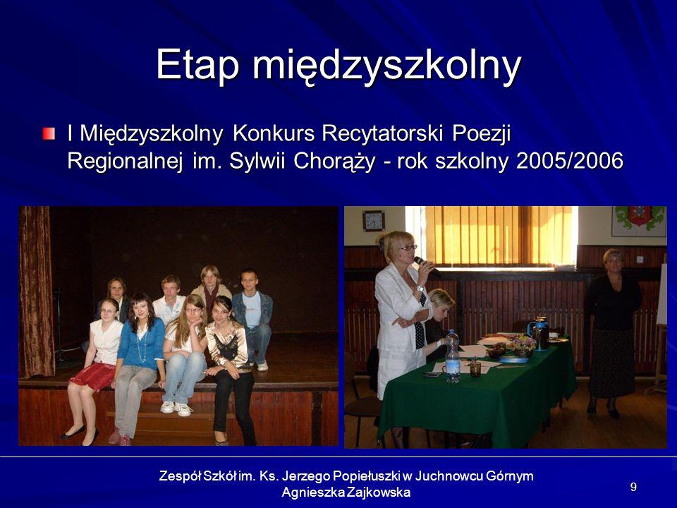 9 Etap międzyszkolny I Międzyszkolny Konkurs Recytatorski Poezji Regionalnej im. Sylwii Chorąży - rok szkolny 2005/2006 Zespół Szkół im. Ks. Jerzego P