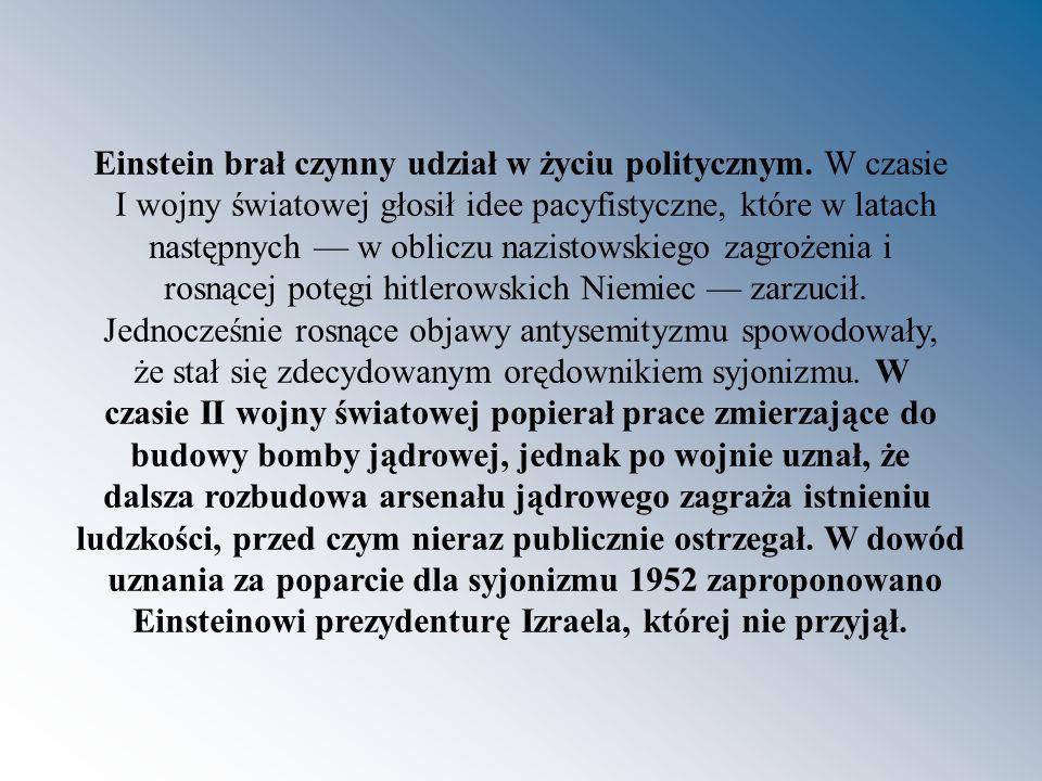 Einstein brał czynny udział w życiu politycznym. W czasie I wojny światowej głosił idee pacyfistyczne, które w latach następnych w obliczu nazistowski