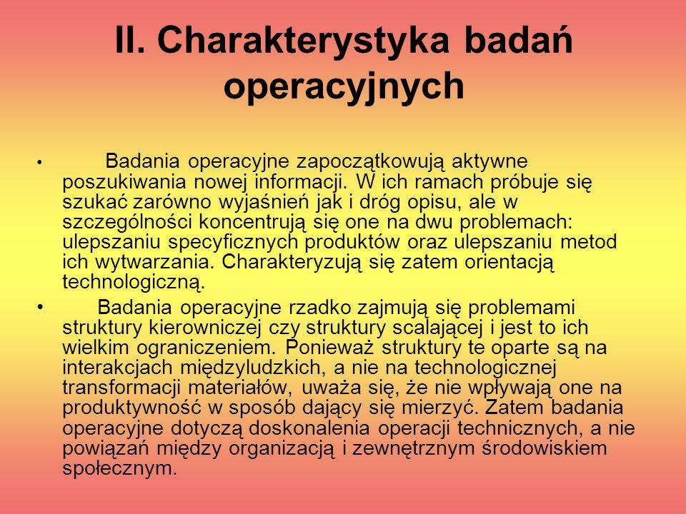 II. Charakterystyka badań operacyjnych Badania operacyjne zapoczątkowują aktywne poszukiwania nowej informacji. W ich ramach próbuje się szukać zarówn