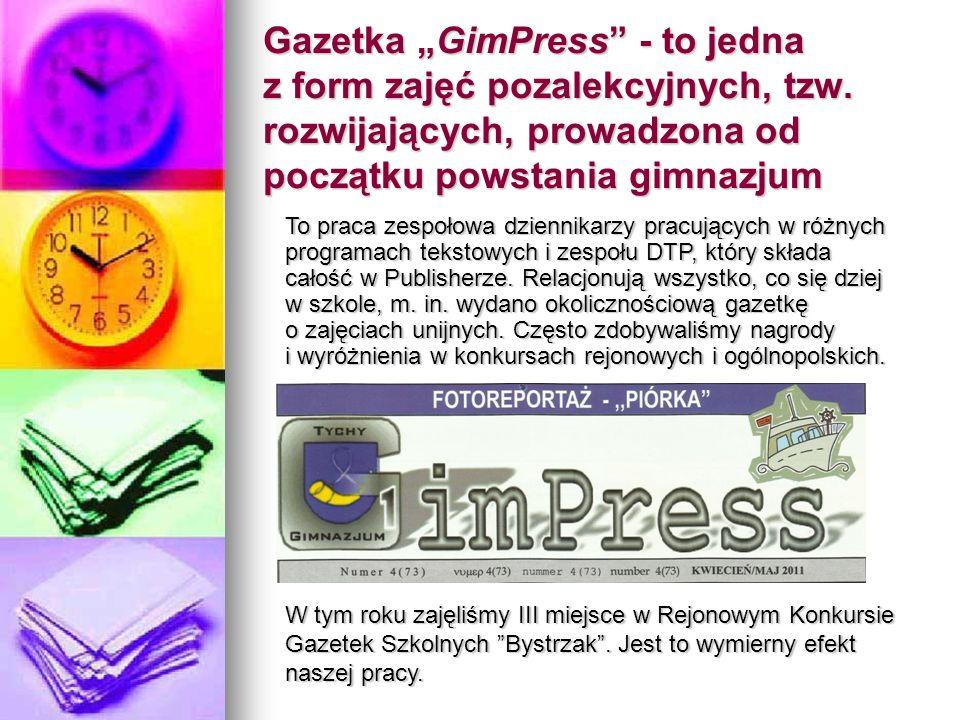 Gazetka GimPress - to jedna z form zajęć pozalekcyjnych, tzw. rozwijających, prowadzona od początku powstania gimnazjum To praca zespołowa dziennikarz