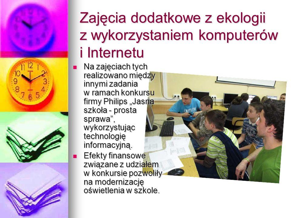 Zajęcia dodatkowe z ekologii z wykorzystaniem komputerów i Internetu Na zajęciach tych realizowano między innymi zadania w ramach konkursu firmy Philips Jasna szkoła - prosta sprawa, wykorzystując technologię informacyjną.
