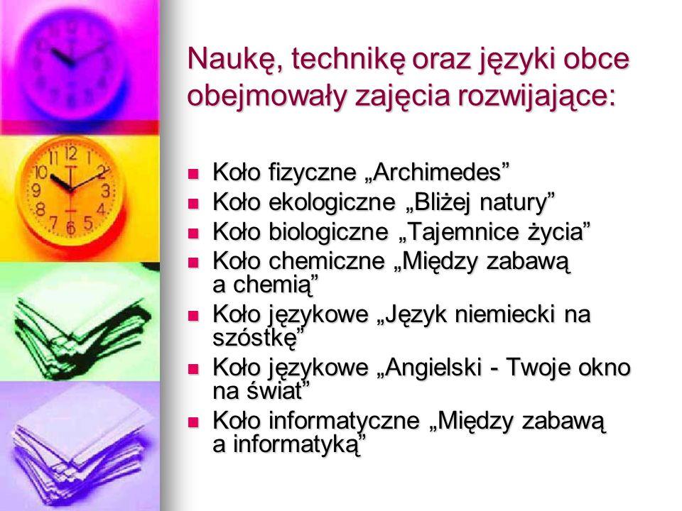 Naukę, technikę oraz języki obce obejmowały zajęcia rozwijające: Koło fizyczne Archimedes Koło fizyczne Archimedes Koło ekologiczne Bliżej natury Koło