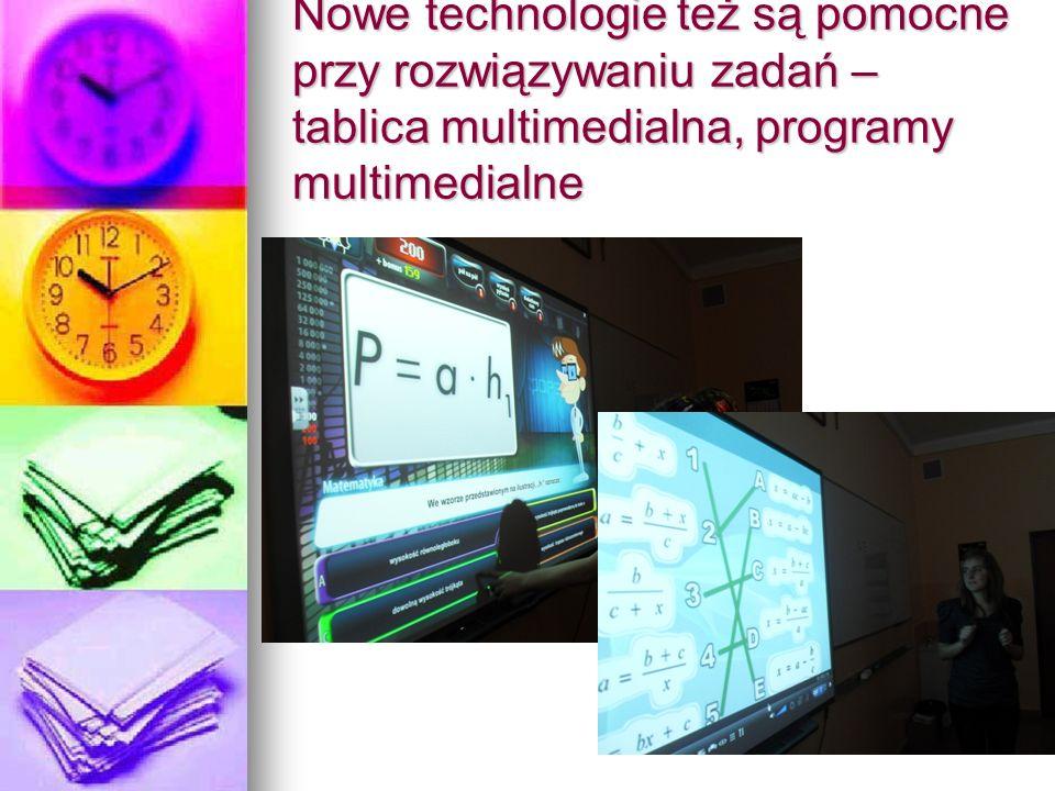 Nowe technologie też są pomocne przy rozwiązywaniu zadań – tablica multimedialna, programy multimedialne
