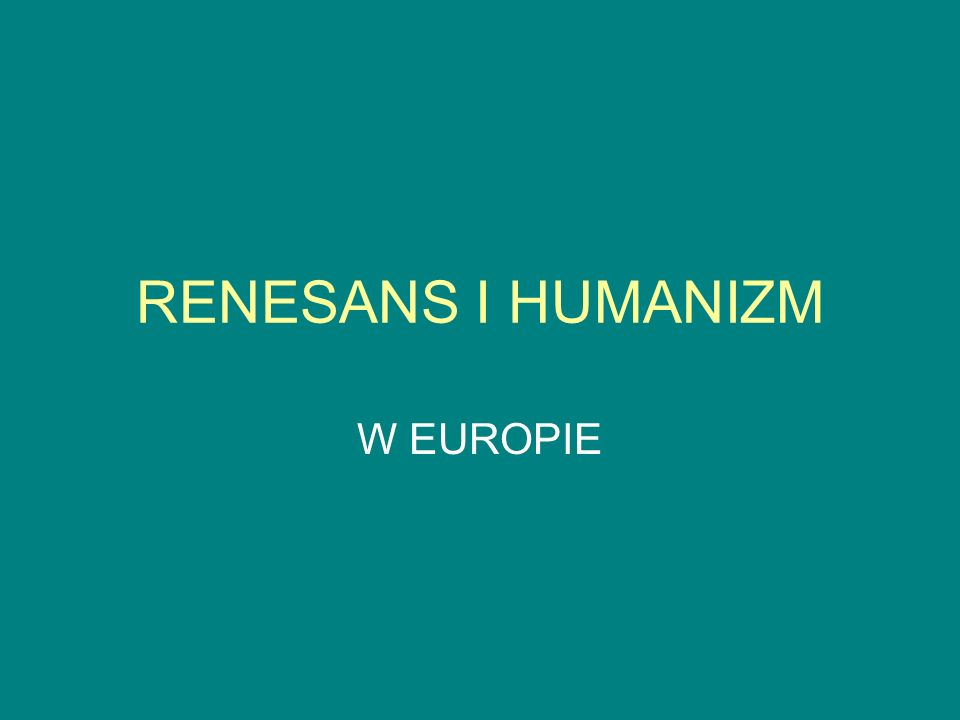 RENESANS I HUMANIZM W EUROPIE