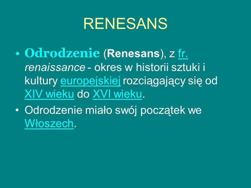 RENESANS Odrodzenie (Renesans), z fr. renaissance - okres w historii sztuki i kultury europejskiej rozciągający się od XIV wieku do XVI wieku.fr.europ