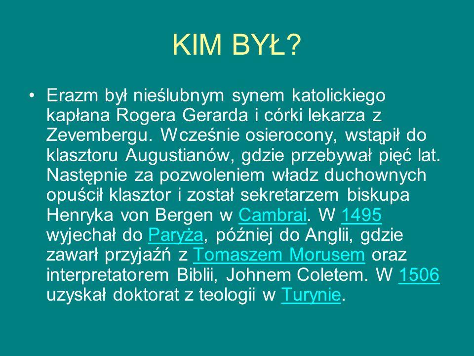 KIM BYŁ? Erazm był nieślubnym synem katolickiego kapłana Rogera Gerarda i córki lekarza z Zevembergu. Wcześnie osierocony, wstąpił do klasztoru August