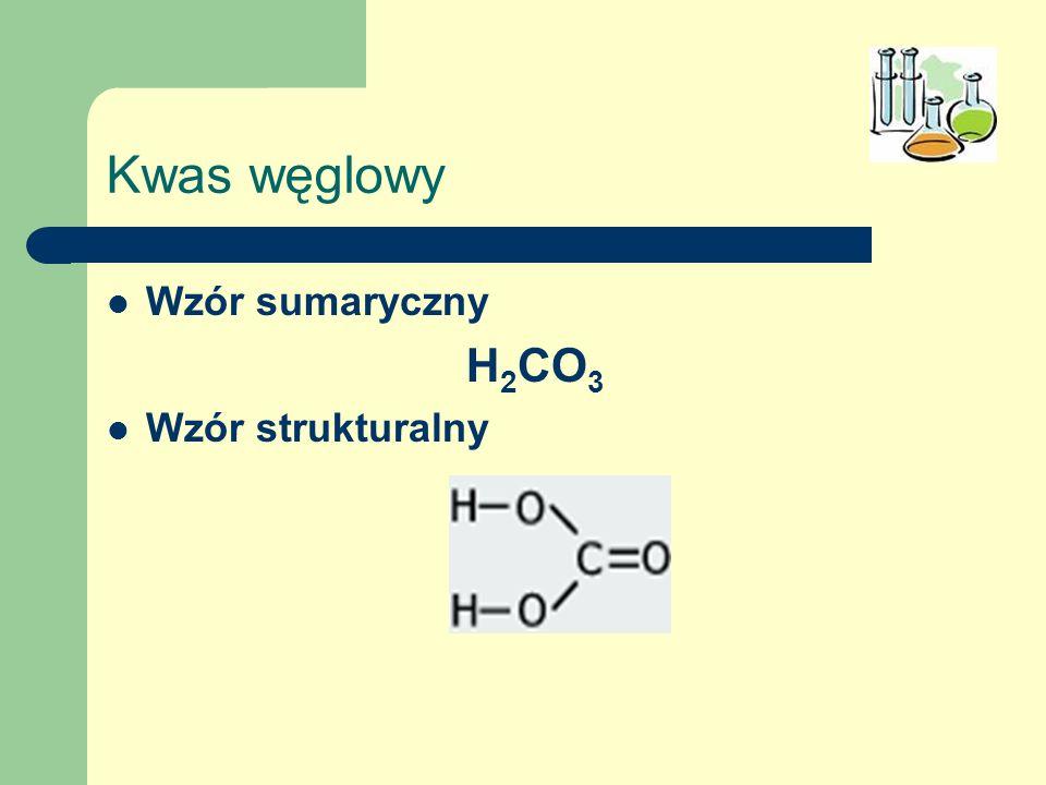 Kwas węglowy Wzór sumaryczny H 2 CO 3 Wzór strukturalny