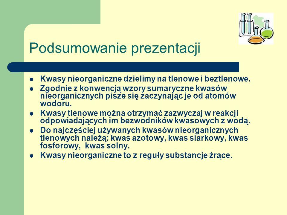 Podsumowanie prezentacji Kwasy nieorganiczne dzielimy na tlenowe i beztlenowe. Zgodnie z konwencją wzory sumaryczne kwasów nieorganicznych pisze się z