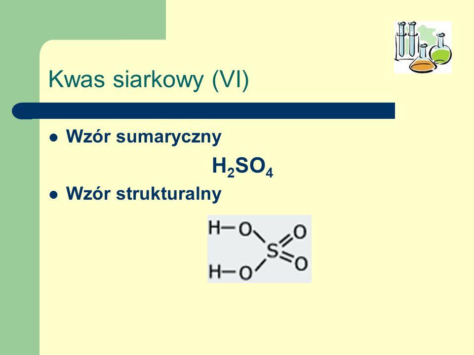 Kwas siarkowy (VI) Wzór sumaryczny H 2 SO 4 Wzór strukturalny