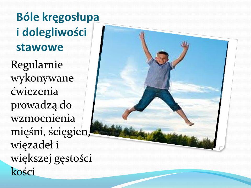 Bóle kręgosłupa i dolegliwości stawowe Regularnie wykonywane ćwiczenia prowadzą do wzmocnienia mięśni, ścięgien, więzadeł i większej gęstości kości