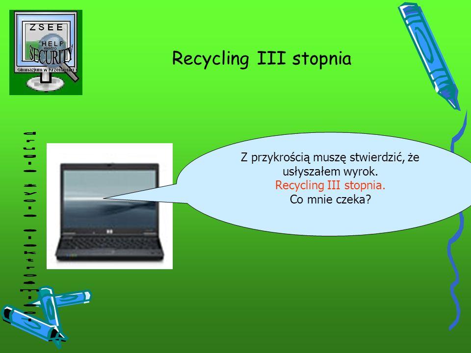 Recycling III stopnia Z przykrością muszę stwierdzić, że usłyszałem wyrok. Recycling III stopnia. Co mnie czeka?