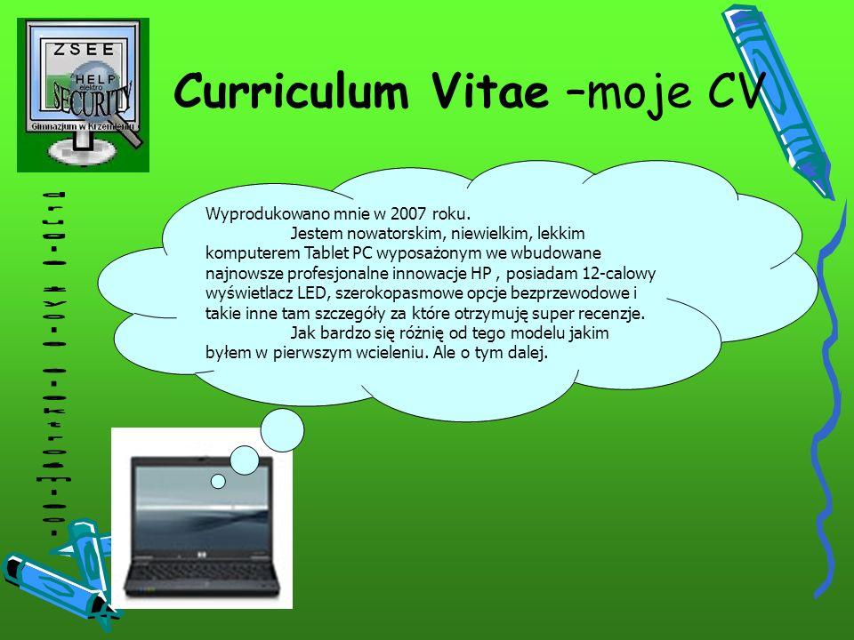 Curriculum Vitae –moje CV Wyprodukowano mnie w 2007 roku. Jestem nowatorskim, niewielkim, lekkim komputerem Tablet PC wyposażonym we wbudowane najnows