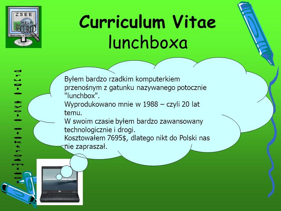 Curriculum Vitae lunchboxa Byłem bardzo rzadkim komputerkiem przenośnym z gatunku nazywanego potocznie
