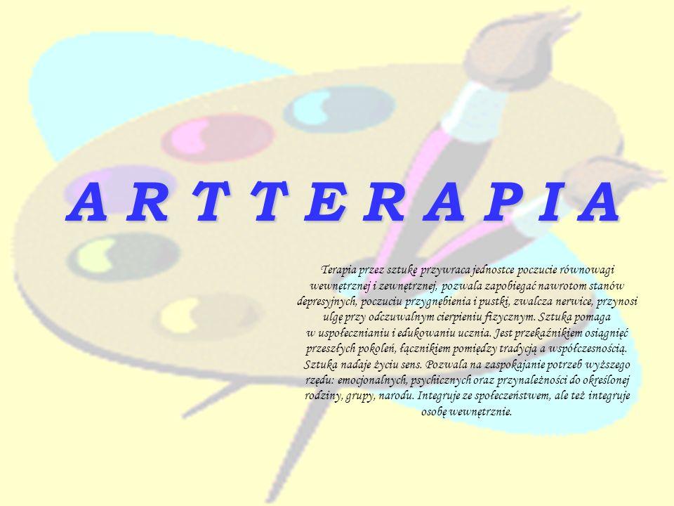 A R T T E R A P I A Terapia przez sztukę przywraca jednostce poczucie równowagi wewnętrznej i zewnętrznej, pozwala zapobiegać nawrotom stanów depresyj